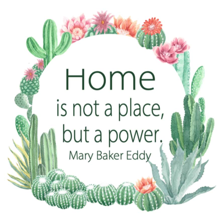 Home is not a place, but a power - Mary Baker Eddy
